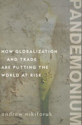 Pandemonium: How Golbalisation and Trade Are Putting the World at Risk by Andrew Nikiforuk