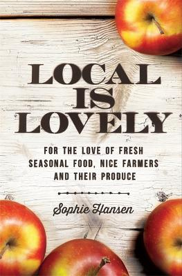Local is Lovely by Sophie Hansen