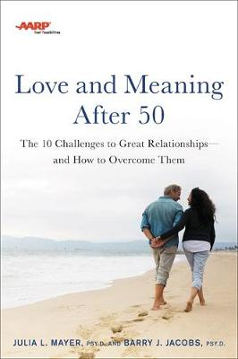 AARP Love and Meaning after 50: The 10 Challenges to Great Relationships-and How to Overcome Them by Barry Jacobs