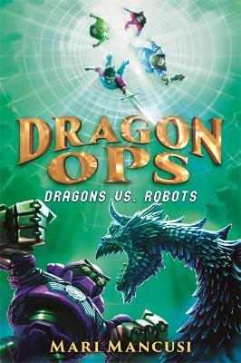 Dragon Ops: Dragons vs. Robots by Mari Mancusi