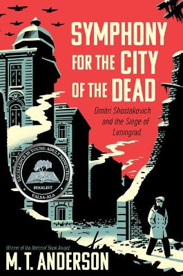 Symphony for the City of the Dead: Dmitri Shostakovich and the Siege of Leningrad by M. T. Anderson