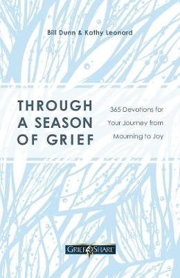 Through a Season of Grief: 365 Devotions for Your Journey from Mourning to Joy by Bill Dunn