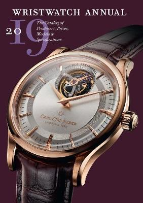Wristwatch Annual 2019: The Catalog of Producers, Prices, Models, and Specifications by Peter Braun
