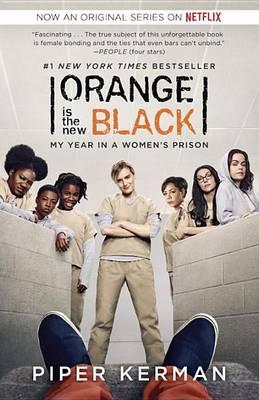 Orange Is the New Black (Movie Tie-In Edition) by Piper Kerman