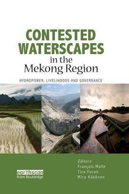 Contested Waterscapes in the Mekong Region: Hydropower, Livelihoods and Governance by Francois Molle