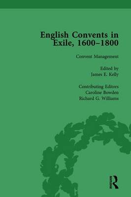 The English Convents in Exile, 1600-1800, Part II, vol 5 by James E. Kelly