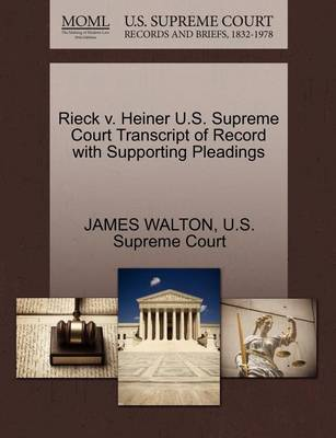Rieck V. Heiner U.S. Supreme Court Transcript of Record with Supporting Pleadings by James Walton