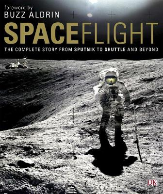 Spaceflight: The Complete Story from Sputnik to Shuttle - and beyond by Giles Sparrow