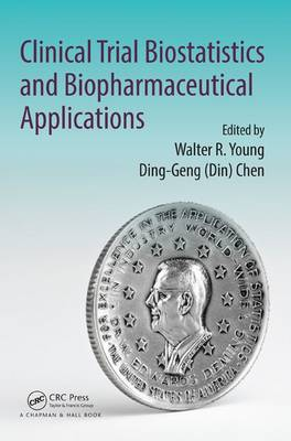Clinical Trial Biostatistics and Biopharmaceutical Applications by Walter R. Young