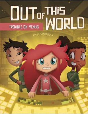 Out of this World: Trouble on Venus by ,Raymond Bean