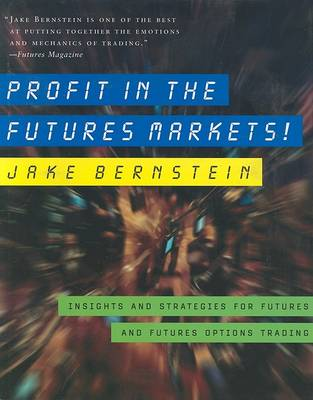 Profit in the Futures Markets!: Insights and Strategies for Futures and Futures Options Trading by Jake Bernstein