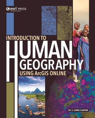Introduction to Human Geography Using ArcGIS Online by J. Chris Carter