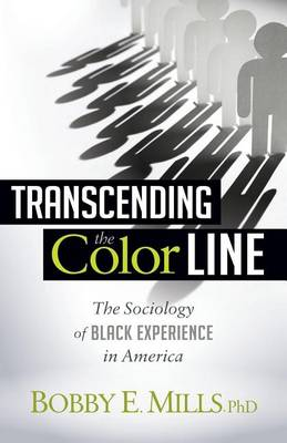 Transcending the Color Line by Bobby E Mlls