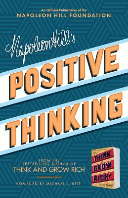 Napoleon Hill's Positive Thinking: 10 Steps to Health, Wealth, and Success by Napoleon Hill