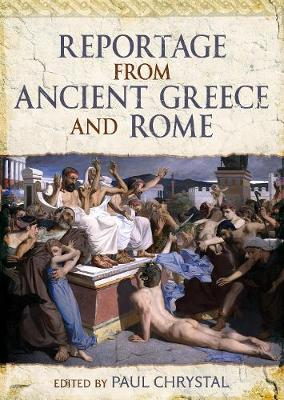 Reportage from Ancient Greece and Rome by Paul Chrystal