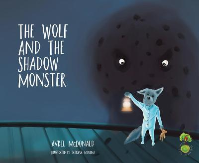The Wolf and the Shadow Monster by Avril McDonald