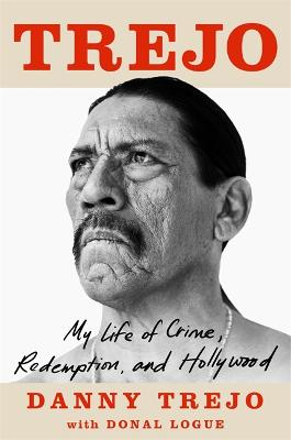 Trejo: My Life of Crime, Redemption and Hollywood book