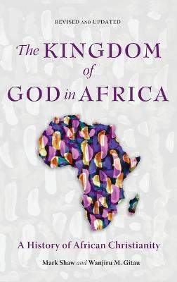 The Kingdom of God in Africa: A History of African Christianity by Mark Shaw