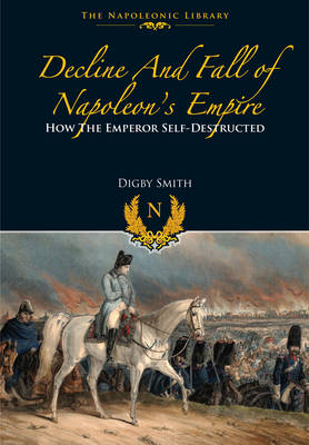 Decline and Fall of Napoleon's Empire by Digby Smith