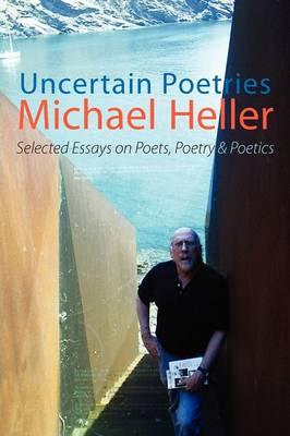 Uncertain Poetries: Selected Essays on Poets, Poetry and Poetics book