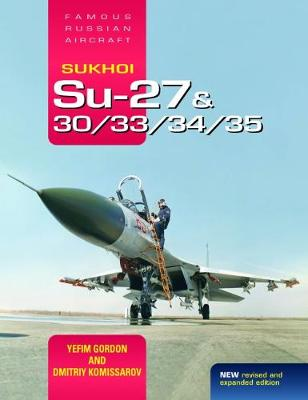 Sukhoi Su-27 & 30/33/34/35: Famous Russian Aircraft by Yefim Gordon