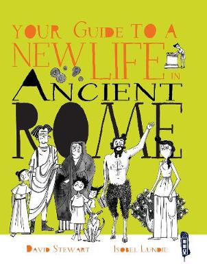 Your Guide To A New Life in Ancient Rome by Isobel Lundie