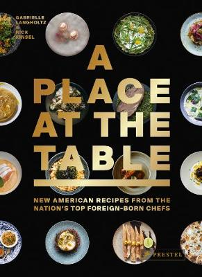 Place at the Table: New American Recipes from the Nation's Top Foreign-Born Chefs by Gabrielle Langholtz