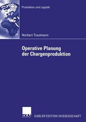 Operative Planung der Chargenproduktion by Norbert Trautmann