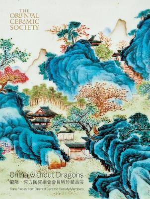China Without Dragons: Rare Pieces from Oriental Ceramic Society by Regina Krahl