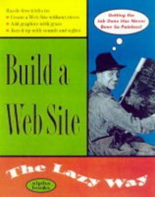 Build a Web Site the Lazy Way by Shelley O'Hara