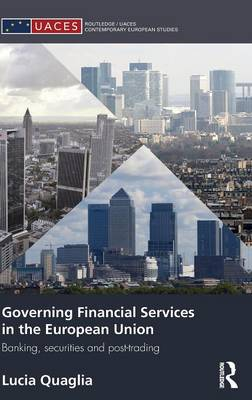 Governing Financial Services in the European Union by Lucia Quaglia
