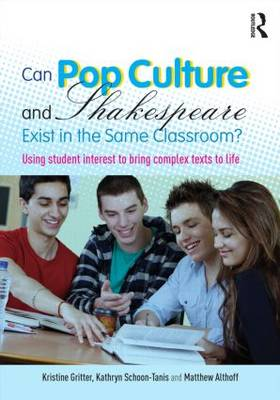 Can Pop Culture and Shakespeare Exist in the Same Classroom? by Kristine Gritter