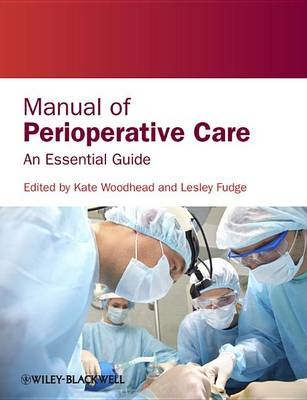 Manual of Perioperative Care - an Essential Guide by Kate Woodhead