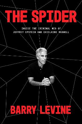 The Spider: Inside the Criminal Web of Jeffrey Epstein and Ghislaine Maxwell by Barry Levine