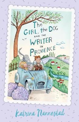 The Girl, the Dog and the Writer in Provence (The Girl, the Dog and the Writer, Book 2) by Katrina Nannestad