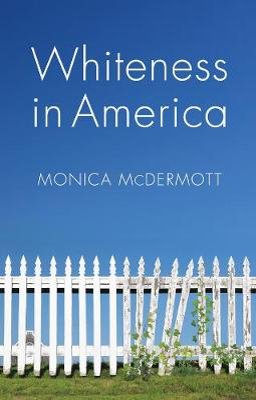 Whiteness in America by Monica McDermott