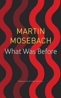 What Was Before by Martin Mosebach