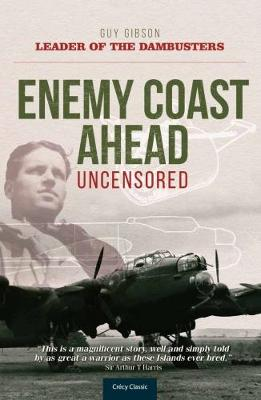 Enemy Coast Ahead Uncensored by Guy Gibson