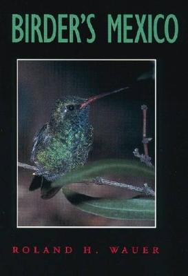 Birder's Mexico by Roland H. Wauer