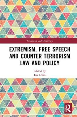 Extremism, Free Speech and Counter-Terrorism Law and Policy by Ian Cram