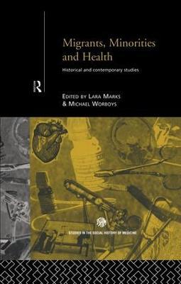Migrants, Minorities & Health by Lara Marks