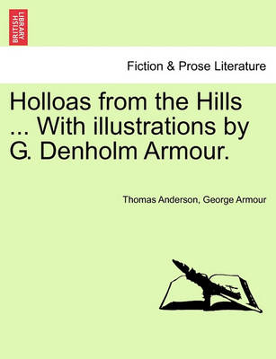 Holloas from the Hills ... with Illustrations by G. Denholm Armour. by Thomas Anderson