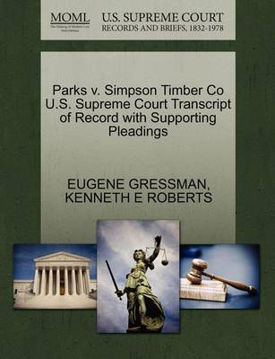 Parks V. Simpson Timber Co U.S. Supreme Court Transcript of Record with Supporting Pleadings by Eugene Gressman