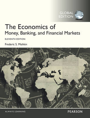 The Economics of Money, Banking and Financial Markets, Global Edition by Frederic S. Mishkin