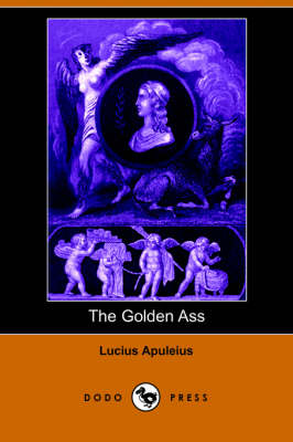The Golden Ass (Dodo Press) by Lucius Apuleius
