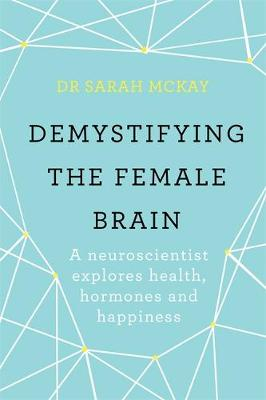Demystifying The Female Brain by Dr Sarah McKay