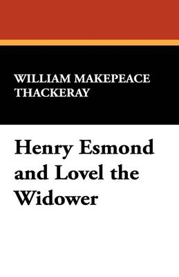 Henry Esmond and Lovel the Widower by William Makepeace Thackeray
