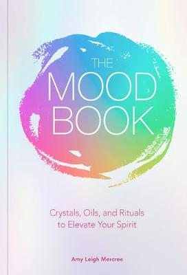 The Mood Book: Crystals, Oils, and Rituals to Elevate Your Spirit book