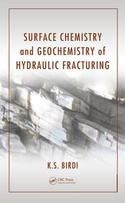 Surface Chemistry and Geochemistry of Hydraulic Fracturing by K. S. Birdi
