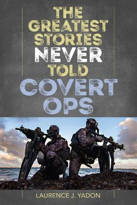 Greatest Stories Never Told: Covert Ops book